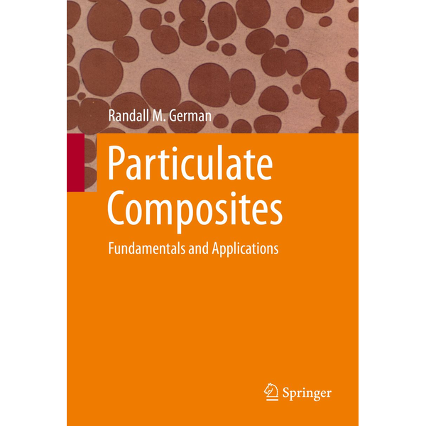 Randall M. German - Particulate Composites - Fundamentals and Applications