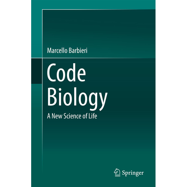 Marcello Barbieri - Code Biology - A New Science of Life