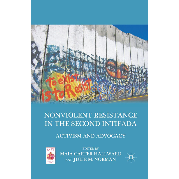 Palgrave Macmillan US - Nonviolent Resistance in the Second Intifada - Activism and Advocacy