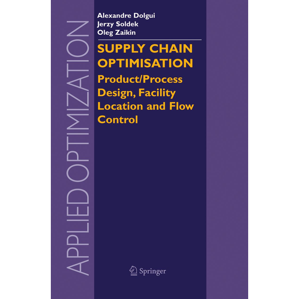Springer US - Supply Chain Optimisation - Product/Process Design, Facility Location and Flow Control
