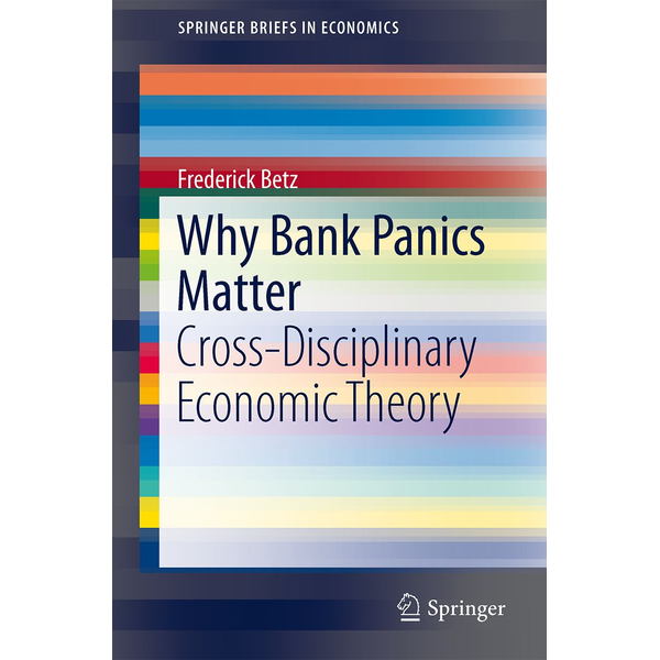 Frederick Betz - Why Bank Panics Matter - Cross-Disciplinary Economic Theory