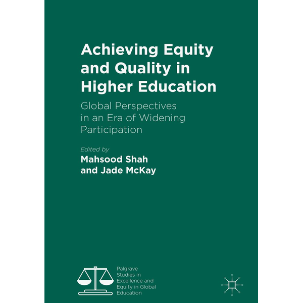 Springer International Publishing - Achieving Equity and Quality in Higher Education - Global Perspectives in an Era of Widening Participation