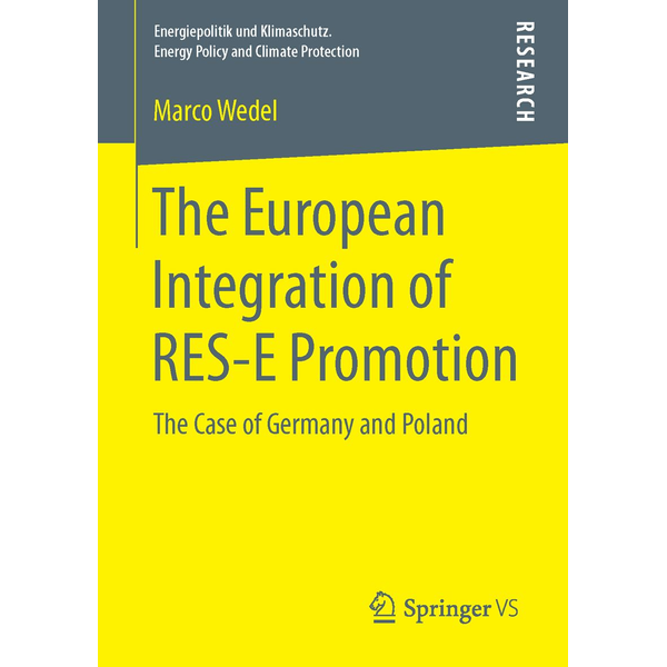 Marco Wedel - The European Integration of RES-E Promotion - The Case of Germany and Poland