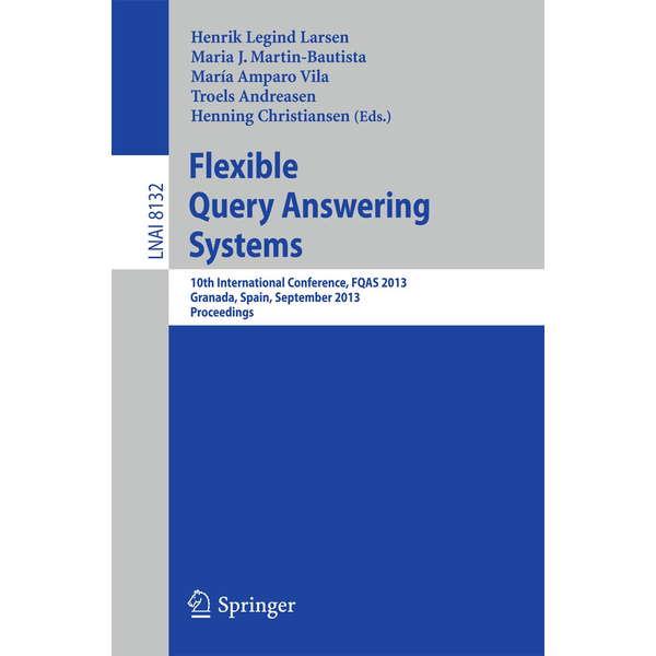 Springer Berlin - Flexible Query Answering Systems - 10th International Conference, FQAS 2013, Granada, Spain, September 18-20, 2013. Proceedings