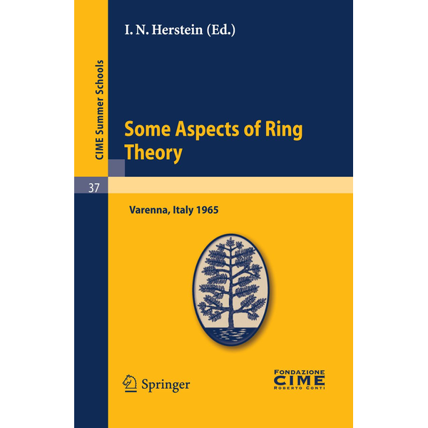 Springer Berlin - Some Aspects of Ring Theory - Lectures given at a Summer School of the Centro Internazionale Matematico Estivo (C.I.M.E.) held in Varenna (Como), Italy, August 23-31, 1965