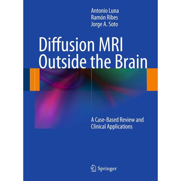 Antonio Luna - Diffusion MRI Outside the Brain - A Case-Based Review and Clinical Applications