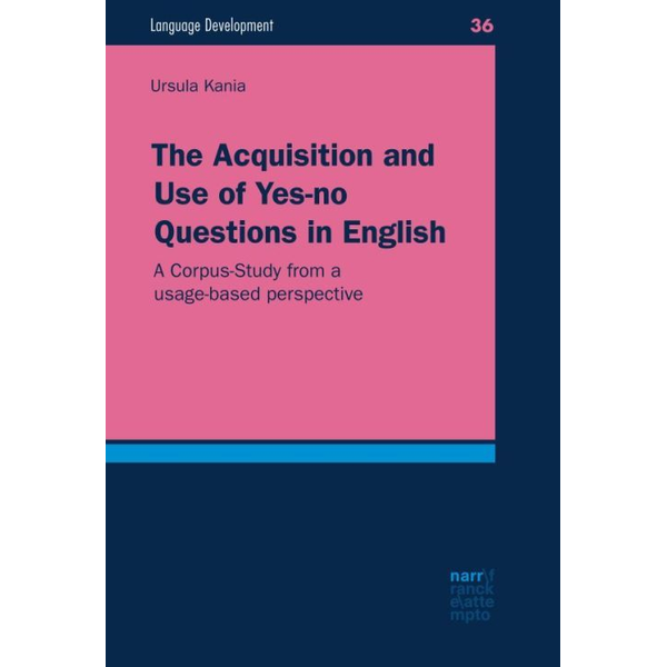 Ursula Kania - The Acquisition and Use of Yes-no Questions in English - A Corpus-Study from a usage-based perspective