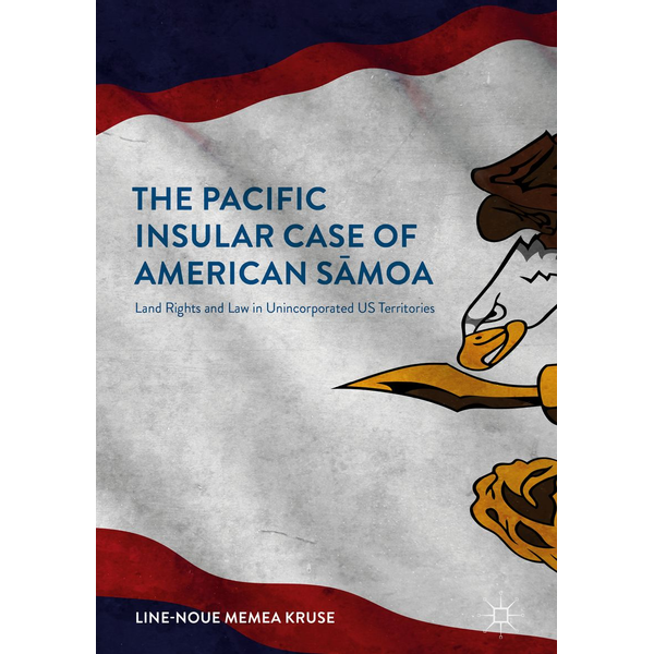 Line-Noue Memea Kruse - The Pacific Insular Case of American Sāmoa - Land Rights and Law in Unincorporated US Territories