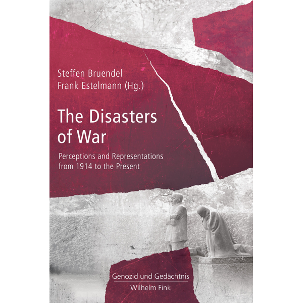 Brill   Fink - Disasters of War - Perceptions and Representations from 1914 to the Present