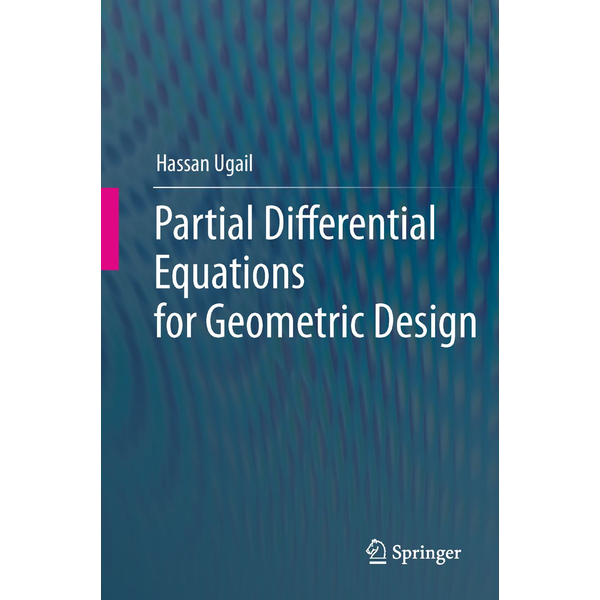 Hassan Ugail - Partial Differential Equations for Geometric Design