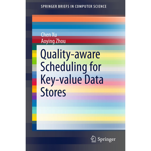Chen Xu - Quality-aware Scheduling for Key-value Data Stores