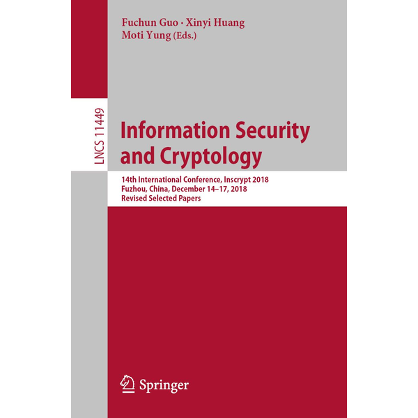 Springer International Publishing - Information Security and Cryptology - 14th International Conference, Inscrypt 2018, Fuzhou, China, December 14-17, 2018, Revised Selected Papers
