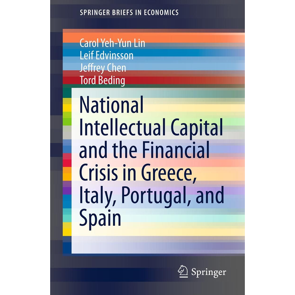 Carol Yeh-Yun Lin - National Intellectual Capital and the Financial Crisis in Greece, Italy, Portugal, and Spain