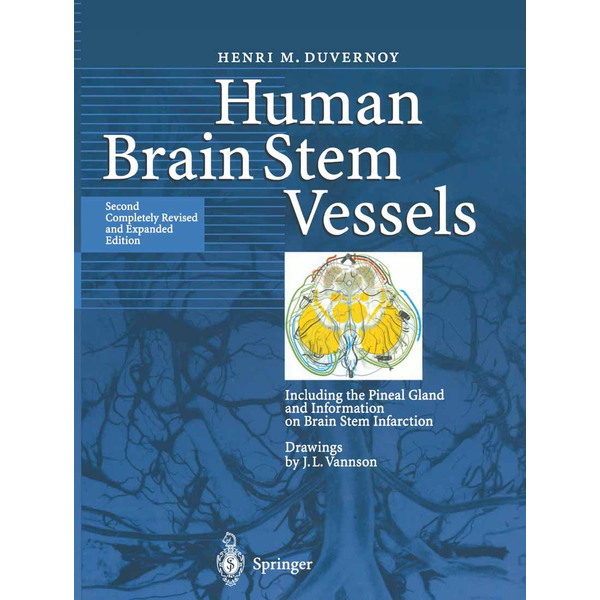 Henri M. Duvernoy - Human Brain Stem Vessels - Including the Pineal Gland and Information on Brain Stem Infarction