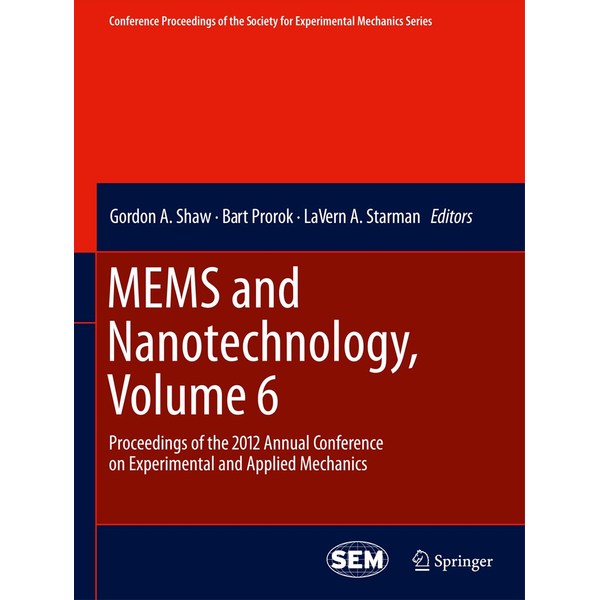 Springer US - MEMS and Nanotechnology, Volume 6 - Proceedings of the 2012 Annual Conference on Experimental and Applied Mechanics