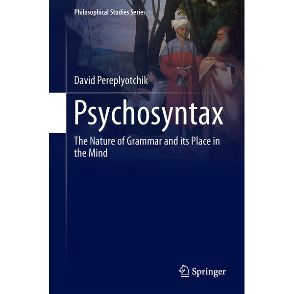 David Pereplyotchik - Psychosyntax - The Nature of Grammar and its Place in the Mind