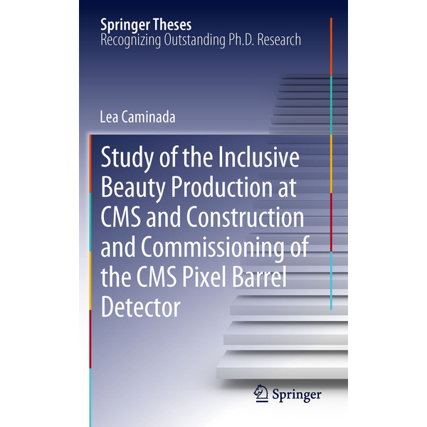 Lea Caminada - Study of the Inclusive Beauty Production at CMS and Construction and Commissioning of the CMS Pixel Barrel Detector