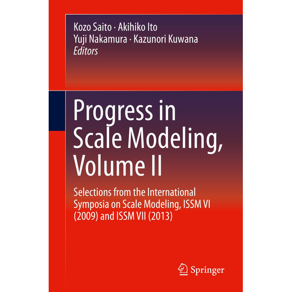 Springer International Publishing - Progress in Scale Modeling, Volume II - Selections from the International Symposia on Scale Modeling, ISSM VI (2009) and ISSM VII (2013)