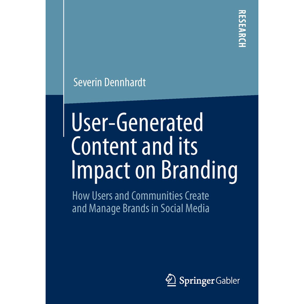 Severin Dennhardt - User-Generated Content and its Impact on Branding - How Users and Communities Create and Manage Brands in Social Media