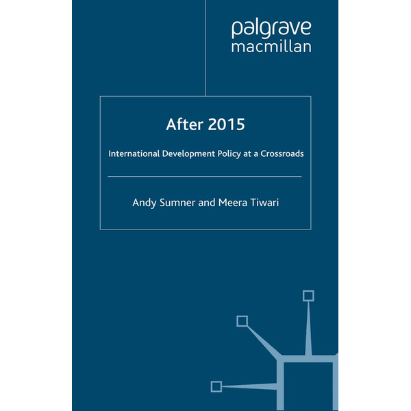 A. Sumner - After 2015: International Development Policy at a Crossroads