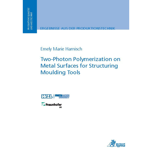Emely Marie Harnisch - Two-Photon Polymerization on Metal Surfaces for Structuring Moulding Tools