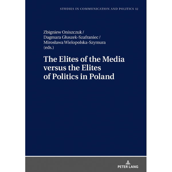 Peter Lang GmbH, Internationaler Verlag der Wissenschaften - The Elites of the Media versus the Elites of Politics in Poland