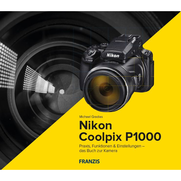 Michael Gradias - Franzis Verlag Nikon Coolpix P1000 - The camera book