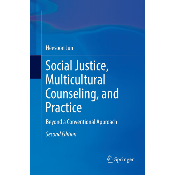 Heesoon Jun - Social Justice, Multicultural Counseling, and Practice - Beyond a Conventional Approach