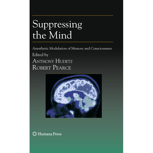 Humana Press - Suppressing the Mind - Anesthetic Modulation of Memory and Consciousness
