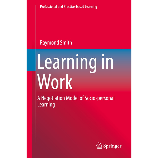 Raymond Smith - Learning in Work - A Negotiation Model of Socio-personal Learning