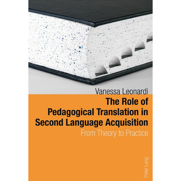 Vanessa Leonardi - The Role of Pedagogical Translation in Second Language Acquisition - From Theory to Practice