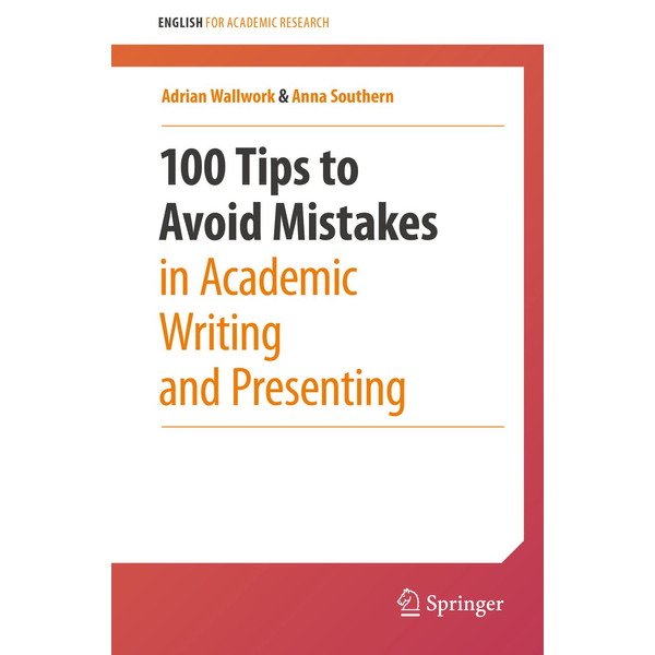 Adrian Wallwork - 100 Tips to Avoid Mistakes in Academic Writing and Presenting