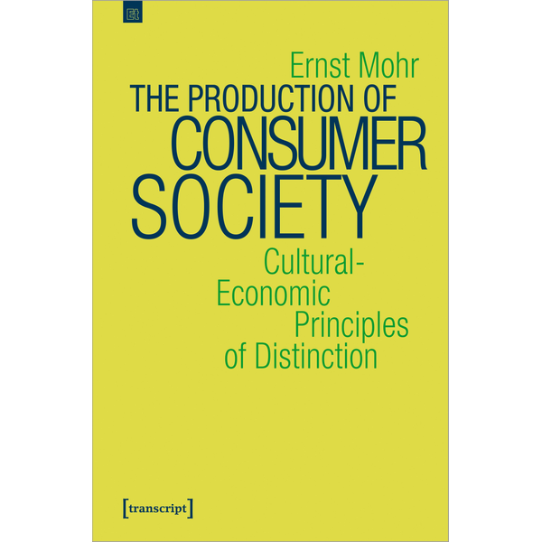 Ernst Mohr - The Production of Consumer Society - Cultural-Economic Principles of Distinction