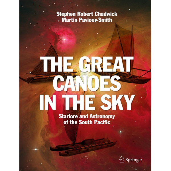 Stephen Robert Chadwick - The Great Canoes in the Sky - Starlore and Astronomy of the South Pacific