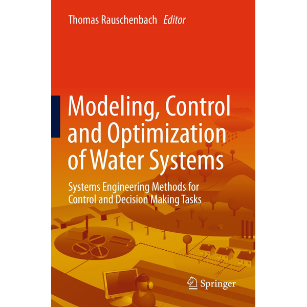 Springer Berlin - Modeling, Control and Optimization of Water Systems - Systems Engineering Methods for Control and Decision Making Tasks