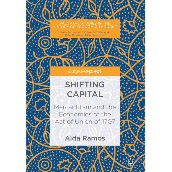 Aida Ramos - Shifting Capital - Mercantilism and the Economics of the Act of Union of 1707