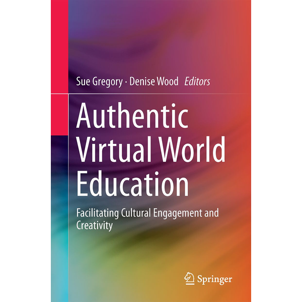 Springer Singapore - Authentic Virtual World Education - Facilitating Cultural Engagement and Creativity