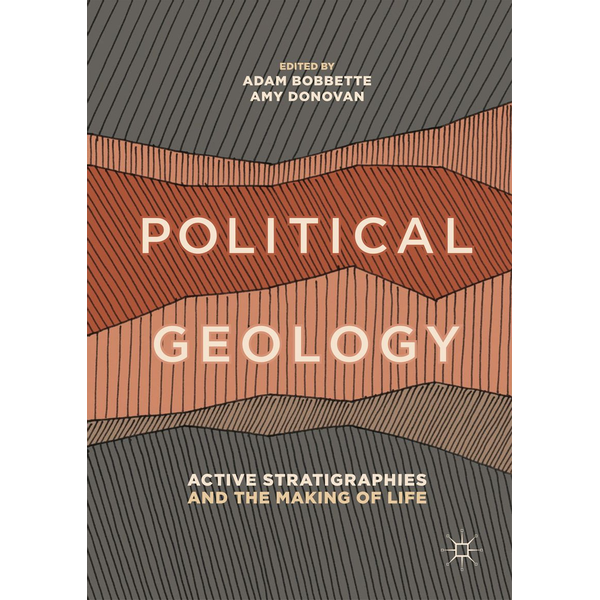 Springer International Publishing - Political Geology - Active Stratigraphies and the Making of Life