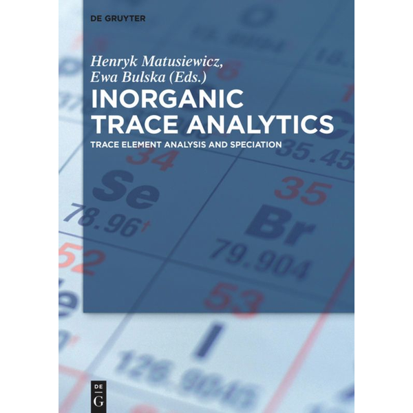 De Gruyter - Inorganic Trace Analytics - Trace Element Analysis and Speciation