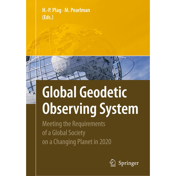 Springer Berlin - Global Geodetic Observing System - Meeting the Requirements of a Global Society on a Changing Planet in 2020
