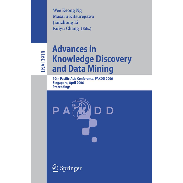 Springer Berlin - Advances in Knowledge Discovery and Data Mining - 10th Pacific-Asia Conference, PAKDD 2006, Singapore, April 9-12, 2006, Proceedings