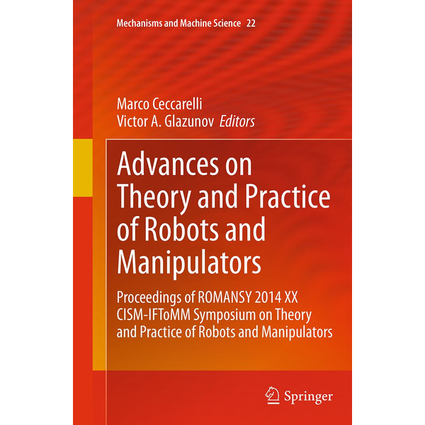 Springer International Publishing - Advances on Theory and Practice of Robots and Manipulators - Proceedings of Romansy 2014 XX CISM-IFToMM Symposium on Theory and Practice of Robots and Manipulators