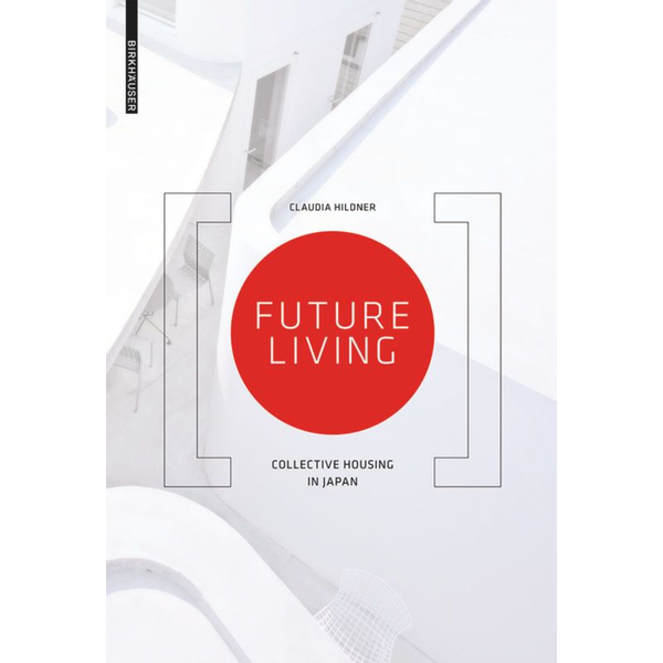 Claudia Hildner - Future Living - Collective Housing in Japan