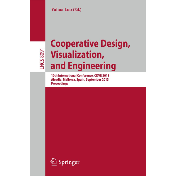 Springer Berlin - Cooperative Design, Visualization, and Engineering - 10th International Conference, CDVE 2013, Alcudia, Spain, September 22-25, 2013, Proceedings