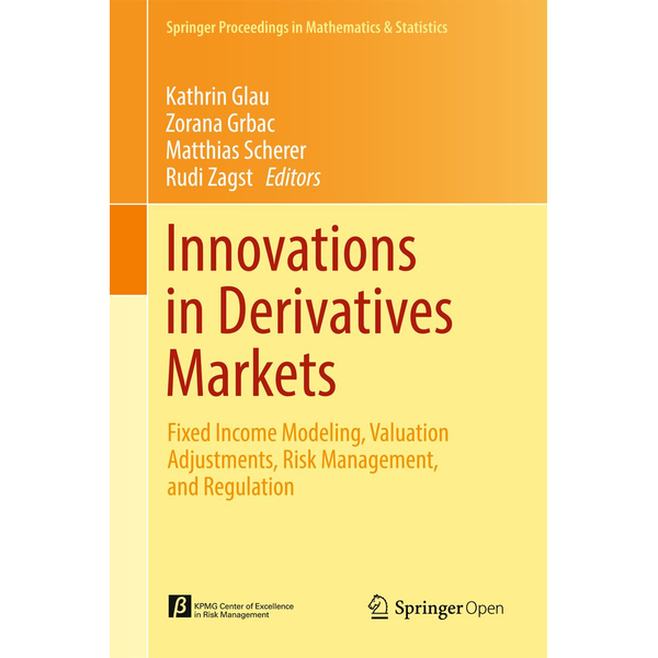 Springer International Publishing - Innovations in Derivatives Markets - Fixed Income Modeling, Valuation Adjustments, Risk Management, and Regulation