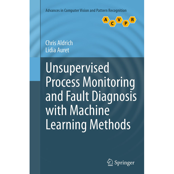 Chris Aldrich - Unsupervised Process Monitoring and Fault Diagnosis with Machine Learning Methods