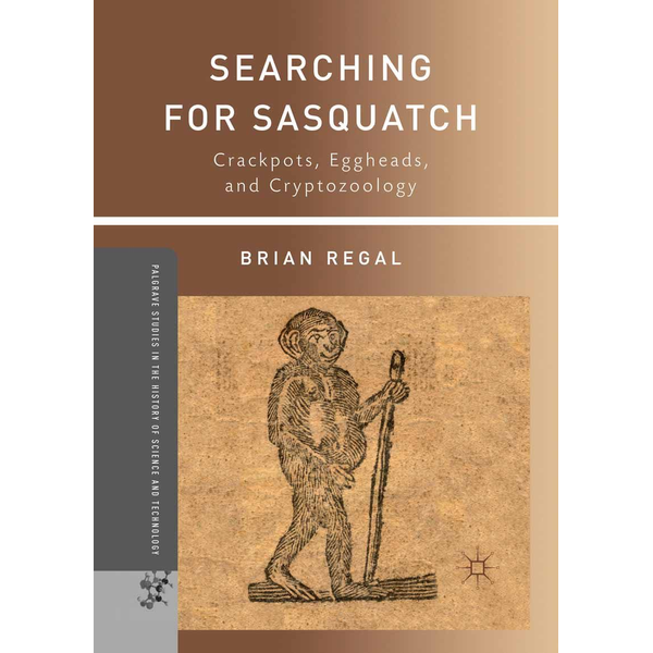 B. Regal - Searching for Sasquatch - Crackpots, Eggheads, and Cryptozoology