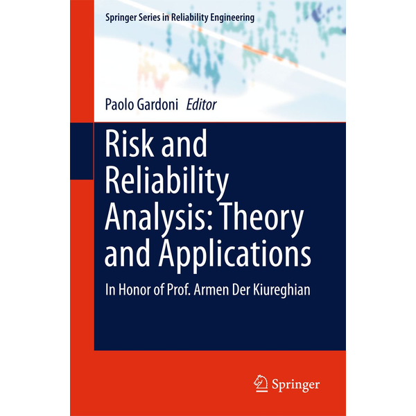 Springer International Publishing - Risk and Reliability Analysis: Theory and Applications - In Honor of Prof. Armen Der Kiureghian
