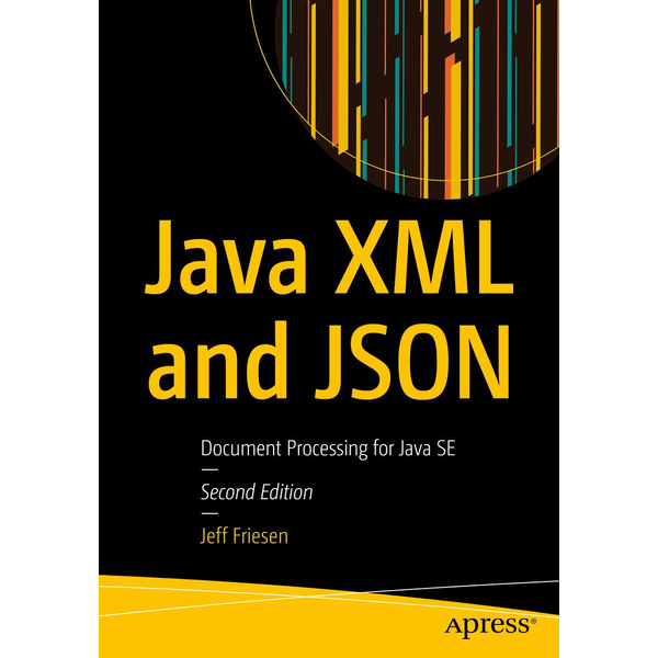 Jeff Friesen - Java XML and JSON - Document Processing for Java SE