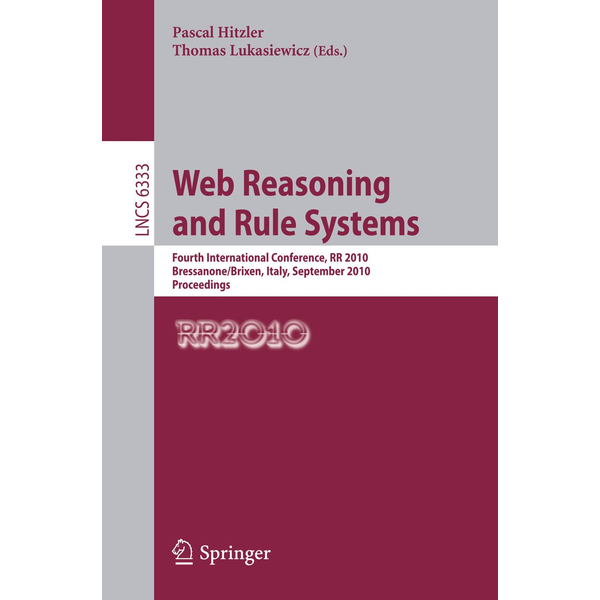 Springer Berlin - Web Reasoning and Rule Systems - Fourth International Conference, RR 2010, Bressanone/Brixen, Italy, September 22-24, 2010. Proceedings